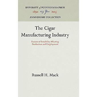 The Cigar Manufacturing Industry - Factors of Instability Affecting Pr