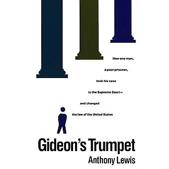 Gideons Trumpet  How One Man a Poor Prisoner Took His Case to the Supreme Courtand Changed the Law of the United States by Anthony Lewis