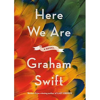 Here We Are  A novel by Graham Swift