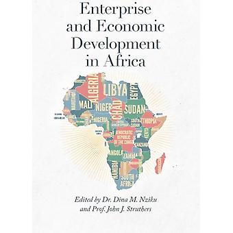 Enterprise and Economic Development in Africa by Edited by Dr Dina M Nziku & Edited by Prof John J Struthers