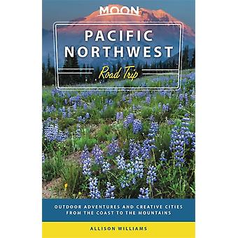 Moon Pacific Northwest Road Trip Third Edition by Allison Williams