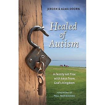Healed of Autism  A Family Set Free With Keys from Gods Kingdom by Jeroen Doorn