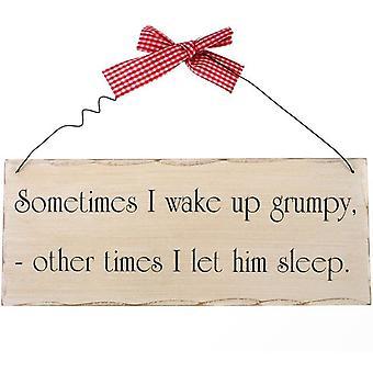 Sometimes I Wake Up Grumpy Hanging Sign