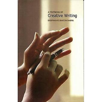 A Textbook of Creative Writing by Prof Debiprasad Bhattacharya
