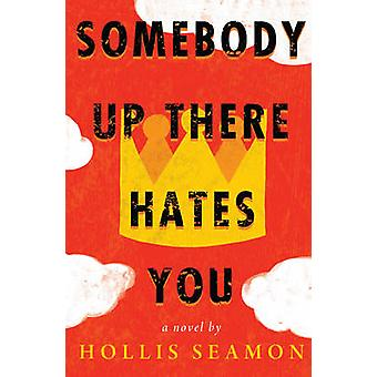 Somebody Up There Hates You by Hollis Seamon - 9781616204549 Book