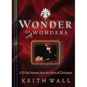 Wonder of  Wonders - A 25 Day Journey into the Heart of Christmas by K