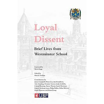 Loyal Dissent - Brief Lives from Westminster School by Patrick Derham