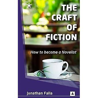 The Craft of Fiction - How to Become a Novelist by Jonathan Falla - Gr