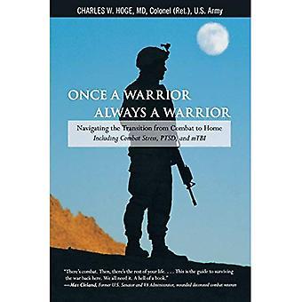 Einst ein Krieger, ein Krieger: den Übergang aus dem Kampf zu Home--einschließlich der Bekämpfung von Stress, PTSD und mTBI navigieren
