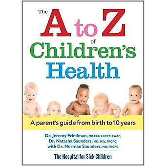 Le A à Z, de la santé des enfants: Guide d'un Parent de la naissance à 10 ans