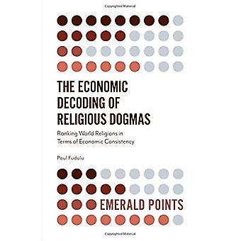 The Economic Decoding of Religious Dogmas: Ranking World Religions in Terms of Economic Consistency