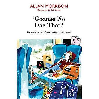 ' Goanae ingen Dae att!' Bäst av bäst av dem knäcka Skotska ordspråk!