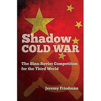 Guerre froide de l'ombre: Le concours de sino-soviétique pour le tiers-monde (la nouvelle histoire de guerre froide)