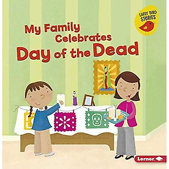 My Family Celebrates Day of the Dead (Holiday Time (Early Bird Stories (TM)))