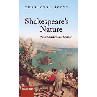 Shakespeares Nature From Cultivation to Culture by Scott & Charlotte C