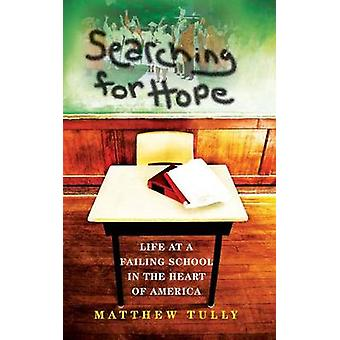 Searching for Hope Life at a Failing School in the Heart of America by Tully & Matthew