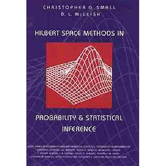 Hilbert Space Methods in Probability and Statistical Inference by Small & Christopher G.