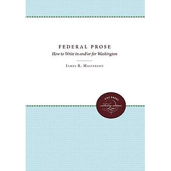 Federal Prose How to Write in andor for Washington by Masterson & James R.