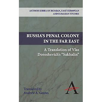 Russias Penal Colony in the Far East A Translation of Vlas Doroshevichs Sakhalin by Gentes & Andrew A.
