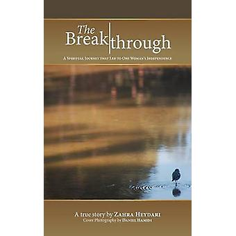 The Breakthrough A Spiritual Journey That Led to One Womans Independence by Heydari & Zahra