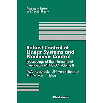 Robust Control of Linear Systems and Nonlinear Control Proceedings of the International Symposium Mtns89 Volume II by Kaashoek & M. A.