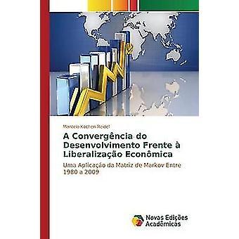 Ein Convergncia Desenvolvimento Frente Liberalizao Econmica durch Kochen Reidel Marcelo