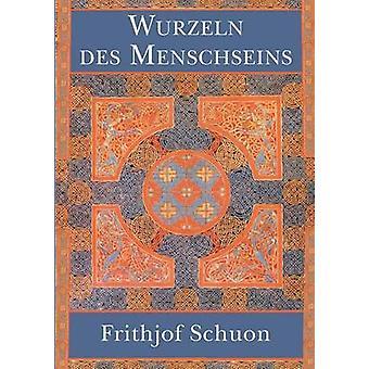Wurzeln des Menschseins door Schuon & Frithjof