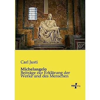 MichelangeloBeitrge zur Erklrung der Werke und des Menschen by Justi & Carl
