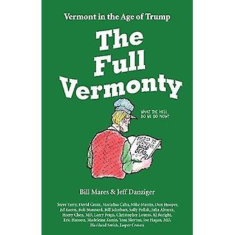 The Full Vermonty - Vermont in the Age of Trump by Bill Mares - 978099