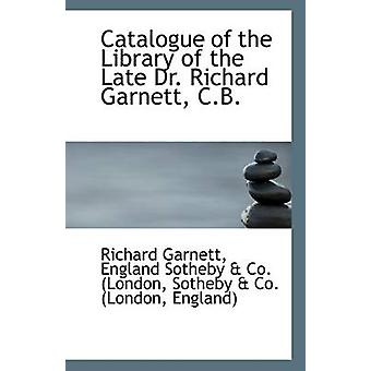Catalogue of the Library of the Late Dr. Richard Garnett - C.B. by En
