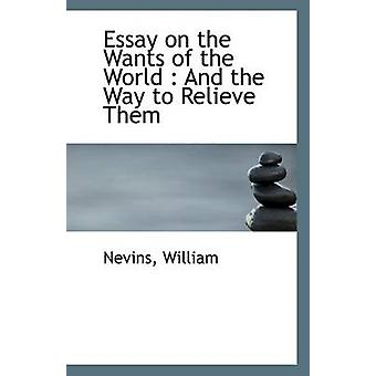 Essay on the Wants of the World - And the Way to Relieve Them by Nevin