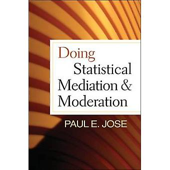 Doing Statistical Mediation and Moderation by Paul E. Jose - 97814625