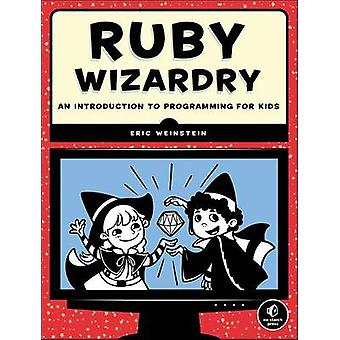 Ruby Wizardry - An Introduction to Programming for Kids by Eric S. Wei