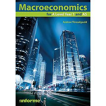 Macroeconomics for A Level Year 1 and AS by Andrew Threadgould - 9781