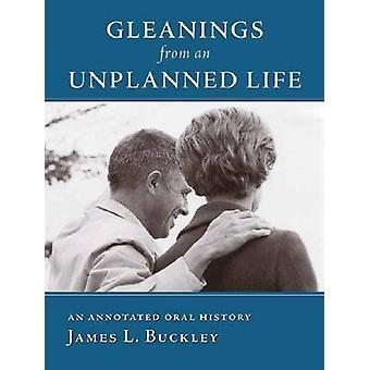 Gleanings from an Unplanned Life by James L. Buckley - 9781933859118