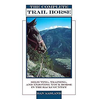Het complete Trailpaard: selecteren, trainen en genieten van je paard in de backcountry