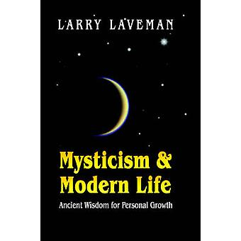 Mysticism and Modern Life Ancient Wisdom for Personal Growth by Laveman & Larry