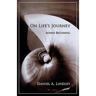 On Lifes Journey Always Becoming by Lindley & Daniel