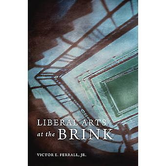Liberal Arts at the Brink by Victor E Ferrall Jr