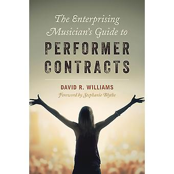 The Enterprising Musicians Guide to Performer Contracts by Williams & David R