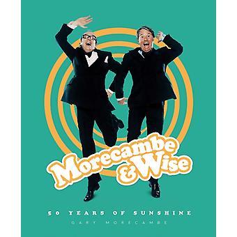 Morecambe  Wise 50 Years of Sunshine by Gary Morecambe