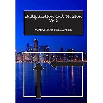 Multiplication and Division Yr 2 by Martina Clarke & Edited by Colin Derry