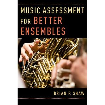 Music Assessment for Better Ensembles by Brian P Shaw