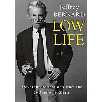 Low Life  Irreverent Reflections from the Bottom of a Glass by Bernard & Late Jeffrey