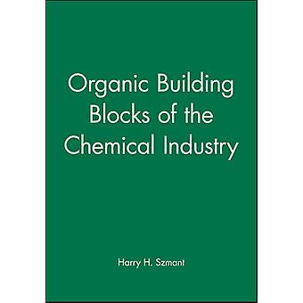 Organic Building Blocks of the Chemical Industry by Szmant & H. Harry