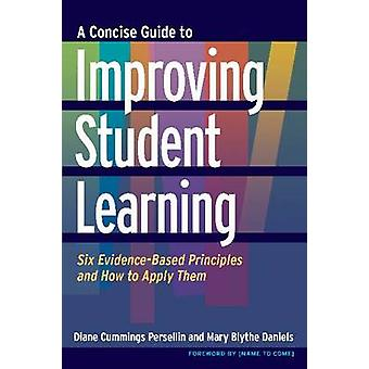 A Concise Guide to Improving Student Learning - Six Evidence-Based Pri