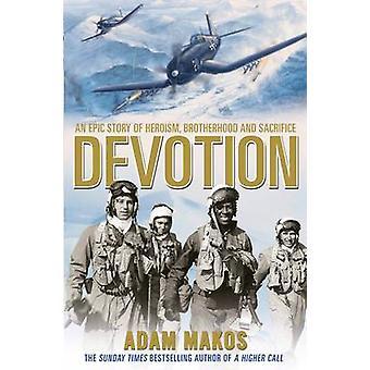 Devotion  An Epic Story of Heroism Brotherhood and Sacrifice by Adam Makos