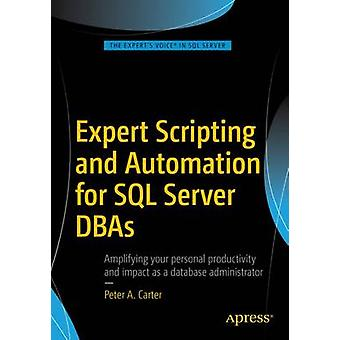 Expert Scripting and Automation for SQL Server DBAs by Carter & Peter A.