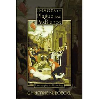 Images of Plague and Pestilence: Iconography and Iconology (Sixteenth Century Essays and Studies)