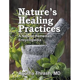 Natures Healing Practices A Natural Remedies Encyclopedia by Thrash & Agatha